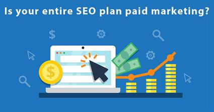 Is your entire SEO plan paid marketing?