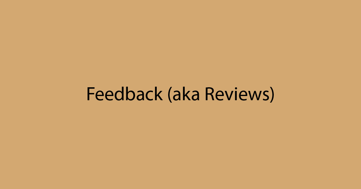 Feedback (aka Reviews)