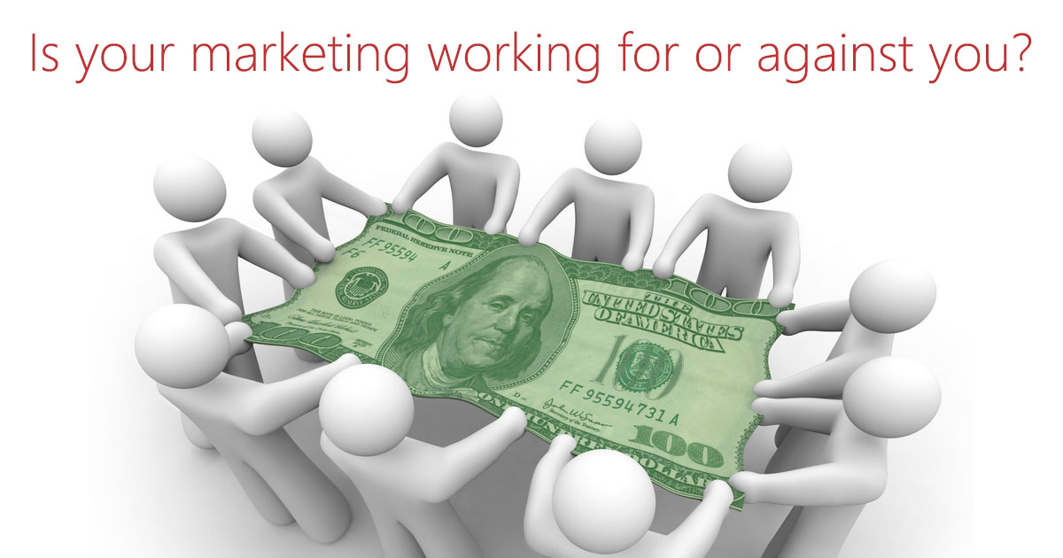 Is your marketing working for or against you?