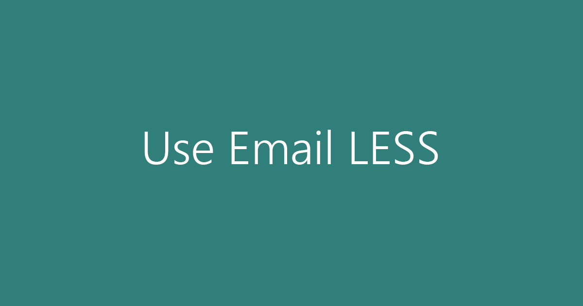 Email is NOT the ultimate communication tool!